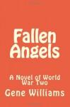Fallen Angels: A Novel of World War Two - Mr. Gene Williams