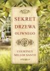 Sekret drzewa oliwnego - Courtney Miller Santo, Małgorzata Miłosz