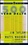 The 500 Year Delta: What Happens After What Comes Next - Watts Wacker, Howard Means, Jim Taylor