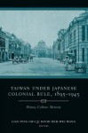 Taiwan Under Japanese Colonial Rule, 1895-1945: History, Culture, Memory - Ping-Hui Liao, David Der Der-Wei Wang