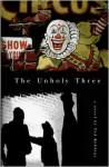 The Unholy Three - Tod Robbins