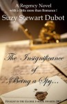 The Insignificance of Being a Spy - Suzy Stewart Dubot