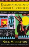 Kalashnikovs and Zombie Cucumbers: Travels in Mozambique - Nick Middleton