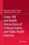 Crime, HIV and Health: Intersections of Criminal Justice and Public Health Concerns - Bill Sanders, Yonette F. Thomas, Bethany Griffin Deeds