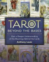 Tarot Beyond the Basics: Gain a Deeper Understanding of the Meanings Behind the Cards - Anthony Louis