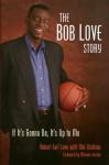 The Bob Love Story: If It's Gonna Be, It's Up to Me - Bob Love, Mel Watkins