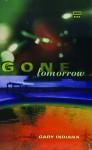 Gone Tomorrow - Gary Indiana