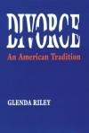 Divorce: An American Tradition - Glenda Riley