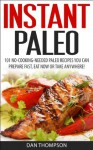 Instant Paleo : 101 No-Cooking-Needed Paleo Recipes You Can Prepare Fast, Eat Now Or Take Anywhere! - Dan Thompson