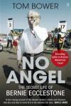 No Angel: The Secret Life of Bernie Ecclestone - Tom Bower