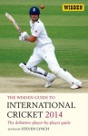 The Wisden Guide to International Cricket 2014: The Definitive Player-by-Player Guide - Steven Lynch