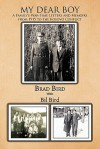 My Dear Boy: A Family's War-Time Letters and Memoirs from 1915 to the Kosovo Conflict - Brad Bird