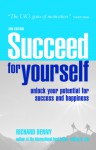 Succeed for Yourself: Unlock Your Potential for Success and Happiness - Richard Denny
