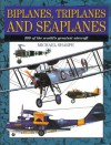 Biplanes, Triplanes and Seaplanes: 300 of the World's Greatest Aircraft - Michael Sharpe