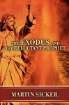 The Exodus and the Reluctant Prophet - Martin Sicker