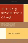 The Iraqi Revolution of 1958: A Revolutionary Quest for Unity and Security - Juan Romero