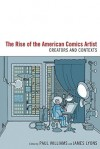 The Rise of the American Comics Artist: Creators and Contexts - Paul Williams, James Lyons