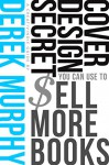 Book Cover Design Secrets You Can Use to Sell More Books - Derek Murphy
