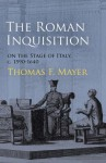 The Roman Inquisition on the Stage of Italy, c. 1590-1640 - Thomas F. Mayer