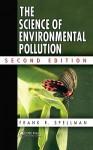 The Science of Environmental Pollution - Frank R. Spellman