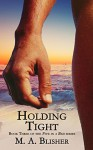 Holding Tight - M.A. Blisher
