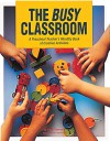The Busy Classroom: A Preschool Teacher's Monthly Book of Creative Activities - Patty Claycomb, Linda Greigg
