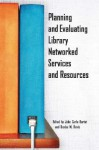 Planning and Evaluating Library Networked Services and Resources - John Carlo Bertot