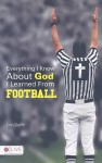 Everything I Know about God I Learned from Football - Eric Chaffin