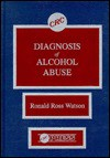Diagnosis of Alcohol Abuse - Ronald Ross Watson