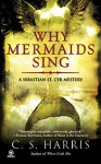 Why Mermaids Sing - C. S. Harris