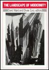 The Landscape Of Modernity: Essays On New York City, 1900 1940 - David C. Ward