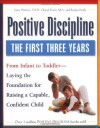 Positive Discipline: The First Three Years-Laying the Foundation for Raising a Capable, Confident Child - Jane Nelsen, Cheryl Erwin, Roslyn Ann Duffy