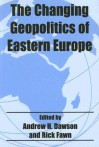 The Changing Geopolitics of Eastern Europe - Andrew Dawson, Rick Fawn