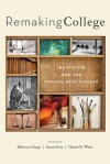 Remaking College: Innovation and the Liberal Arts - Rebecca Chopp, Susan Frost, Daniel H. Weiss