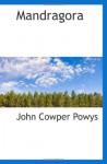 Mandragora - John Cowper Powys