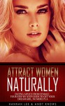 Attract Women Naturally: Dating Advice from Female - Your Step by Step Guide to get your dream girl(No More PUA) - Hannah Lee, Andy Knows