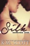 SILK Volume One (Volume 1) - K.M. Scott