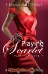 Playing Scarlet (Play for Love) - Sienna Matthews
