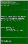 Advances in Bone Marrow Purging and Processing: Fourth International Symposium : Proceedings of the Fourth International Symposium on Bone Marrow Pu - Adrian P. Gee, Samuel Gross