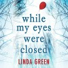 While My Eyes Were Closed - Maggie Mash, Linda L. Green, Quercus, Emma Gregory, Gareth Bennett-Ryan