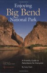 Enjoying Big Bend National Park: A Friendly Guide to Adventures for Everyone (W.L. Moody, Jr., Natural History) - Gary Clark, Kathy Adams Clark