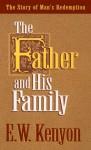 Father & His Family - E.W. Kenyon