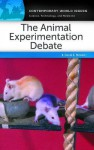 The Animal Experimentation Debate: A Reference Handbook - David E. Newton
