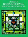 Bevels and Jewels Stained Glass Pattern Book: 83 Designs for Workable Projects - Ed Sibbett, Ed Sibbett