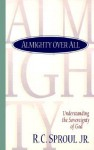 Almighty Over All: Understanding the Sovereignty of God - R.C. Sproul Jr.