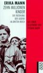 Zehn Millionen Kinder. Die Erziehung der Jugend im Dritten Reich - Erika Mann