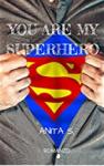You are my Superhero - Anita S.
