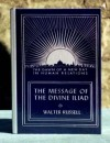The Message of the Divine Iliad, Volume 2 - Walter Russell