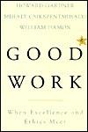 Good Work: When Excellence And Ethics Meet - Howard Gardner, William Damon, Mihaly Csikszentmihalhi