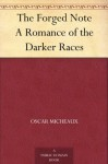 The Forged Note A Romance of the Darker Races - Oscar Micheaux, C.W. Heller